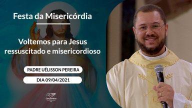 Voltemos para Jesus ressuscitado e misericordioso - Padre Uélisson Pereira (09/04/2021)