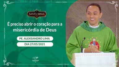 É preciso abrir o coração para a misericórdia de Deus - Padre Alexsandro Lima (27/05/2021)