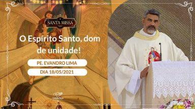 O Espírito Santo, dom de unidade! - Padre Evandro Lima (18/05/2021)