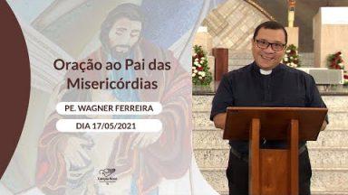 Oração ao Pai das Misericórdias - 17/05/2021