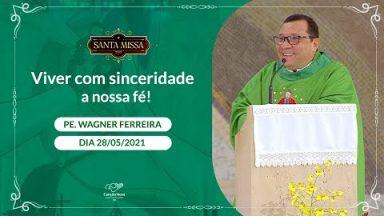 Viver com sinceridade a nossa fé! - Padre Wagner Ferreira (28/05/2021)