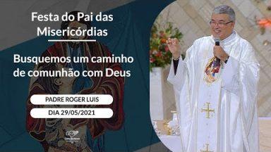 Busquemos um caminho de comunhão com Deus - Padre Roger Luis (29/05/2021)