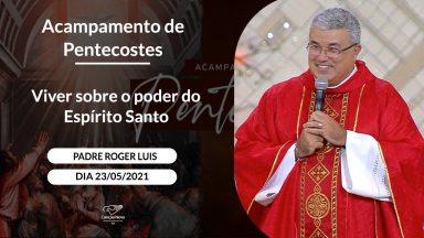 Viver sobre o poder do Espírito Santo - Padre Roger Luis (23/05/2021)