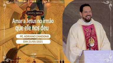 Amar a Jesus no irmão que ele nos deu - Padre Adriano Zandoná  (21/05/2021)
