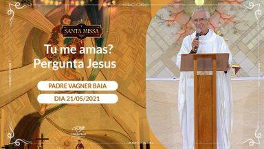 Tu me amas? Pergunta Jesus - Vagner Baia (21/05/2021)
