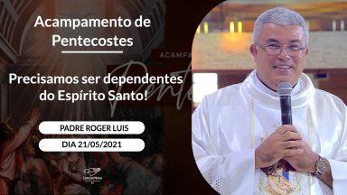 Precisamos ser dependentes do Espírito Santo - Padre Roger Luis (21/05/2021)