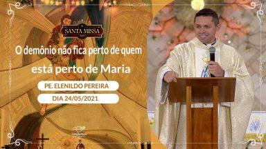 O demônio não fica perto de quem está perto de Maria  - Padre Elenildo Pereira  (24/05/2021