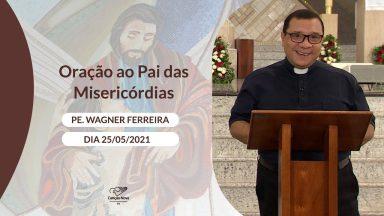 Oração ao Pai das Misericórdias - 25/05/2021