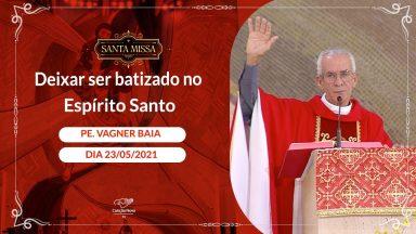 Deixar ser batizado no Espírito Santo - Padre Vagner Baia (23/05/2021)