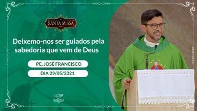Deixemo-nos ser guiados pela sabedoria que vem de Deus - Padre José Francisco (29/05/2021)