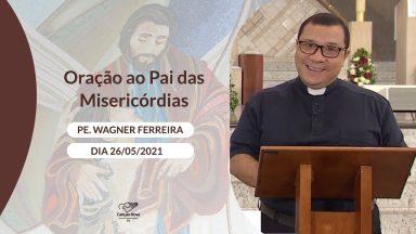 Oração ao Pai das Misericórdias - 26/05/2021