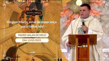 Virgem Maria, sinal de esperança para todos nós! - Padre Halan de Melo (13/05/2021)
