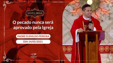 O pecado nunca será aprovado pela Igreja - Padre Elenildo Pereira (14/05/2021)