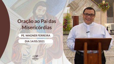 Oração ao Pai das Misericórdias - 14/05/2021