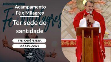 Ter sede de santidade - Frei Josué Pereira (14/05/2021)