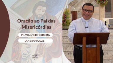 Oração ao Pai das Misericórdias - 16/05/2021
