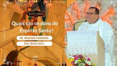 Quais são os dons do Espírito Santo ?  - Padre Wagner Ferreira (18/05/2021)