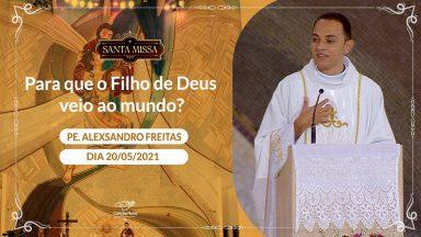 Para que o Filho de Deus veio ao mundo? - Padre Alexsandro Freitas (20/05/2021)