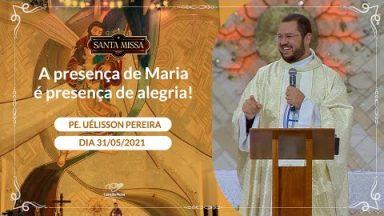 A presença de Maria é presença de alegria! - Padre Uélisson Pereira (31/05/2021)