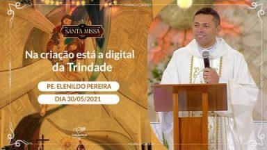 Na criação está a digital da Trindade! - Padre Elenildo Pereira (30/05/2021)