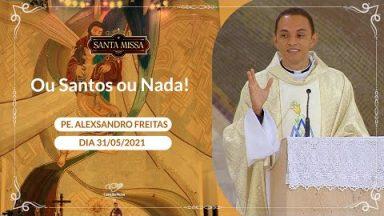 Ou Santos ou Nada! - Padre Alexsandro Freitas (31/05/2021)