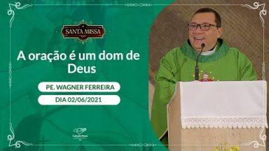 A oração é um dom de Deus - Padre Wagner Ferreira (02/06/2021)
