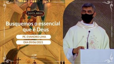 Busquemos o essencial que é Deus - Padre Evandro Lima (09/06/2021)