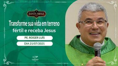 Transforme sua vida em terreno fértil e receba Jesus - Padre Roger Luis (21/07/2021)