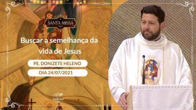 Buscar a semelhança da vida de Jesus Padre Donizete Heleno (24/07/2021)