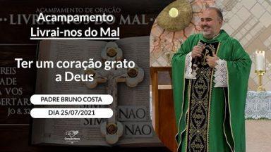 Ter um coração grato a Deus - Padre Bruno Costa (25/07/2021)