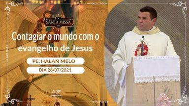 Contagiar o mundo com o evangelho de Jesus - Padre Alan  (26/07/2021)