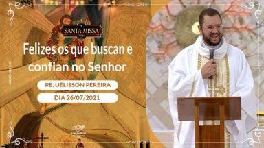 Felizes os que buscam e confiam no Senhor - Padre Uélisson Pereira (26/07/2021)