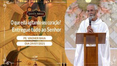 O que está agitando seu coração? Entregue tudo ao Senhor - Padre Vagner Baia  (29/07/2021)