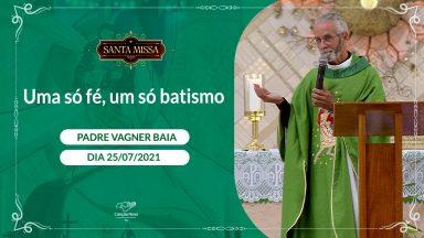 Uma só fé, um só batismo - Padre Vagner Baia (25/07/2021)