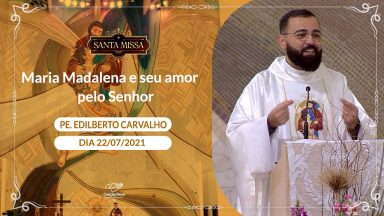 Maria Madalena e seu amor pelo Senhor - Padre Edilberto Carvalho (22/07/2021)