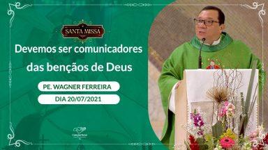 Devemos ser comunicadores das bênçãos de Deus - Padre Wagner Ferreira (20/07/2021)