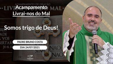 Somos trigo de Deus! - Padre Bruno Costa (24/07/2021)