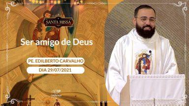 Ser amigo de Deus - Padre Edilberto Carvalho (29/07/2021)