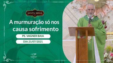 A murmuração só nos causa sofrimento - Padre Vagner Baia (21/07/2021)