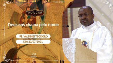Deus nos chama pelo nome - Padre Valdinei Teodoro (22/07/2021)