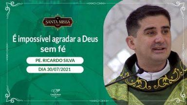 É impossível agradar a Deus sem fé - Padre Ricardo Silva (30/07/2021)
