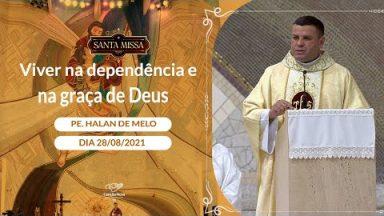 Viver na dependência e na graça de Deus - Padre Halan de Melo (28/08/2021)