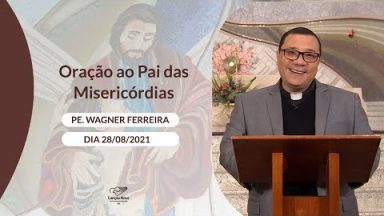 Oração ao Pai das Misericórdias - 28/08/2021