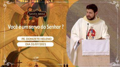 Você é um servo do Senhor ? -  Padre Donizete Heleno (31/07/2021)
