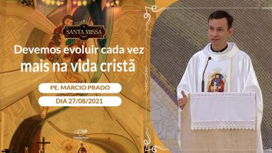 Devemos evoluir cada vez mais na vida cristã - Padre Márcio do Prado (27/08/2021)