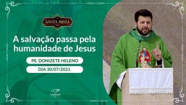 A salvação passa pela humanidade de Jesus - Padre Donizete Heleno (30/07/2021)