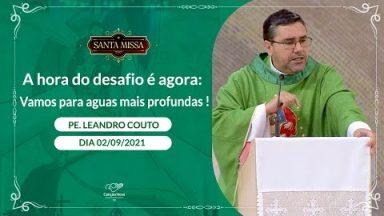 A hora do desafio é agora: Vamos para aguas mais profundas ! - Padre Leandro Couto (02/09/2021)
