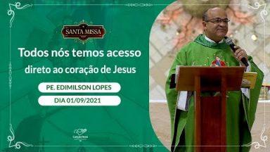 Todos nós temos acesso direto ao coração de Jesus - Padre Edimilson Lopes (01/09/2021)