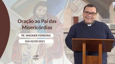 Oração ao Pai das Misericórdias - 02/09/2021
