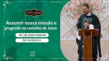 Assumir nossa missão e progredir no caminho de Jesus - Padre Uélisson Pereira (30/08/2021)